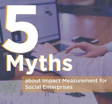 5 Myths about Impact Measurement for Social Enterprises